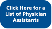 Click here for a list of our Physician Assistants